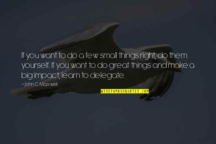 If You Want To Learn Quotes By John C. Maxwell: If you want to do a few small