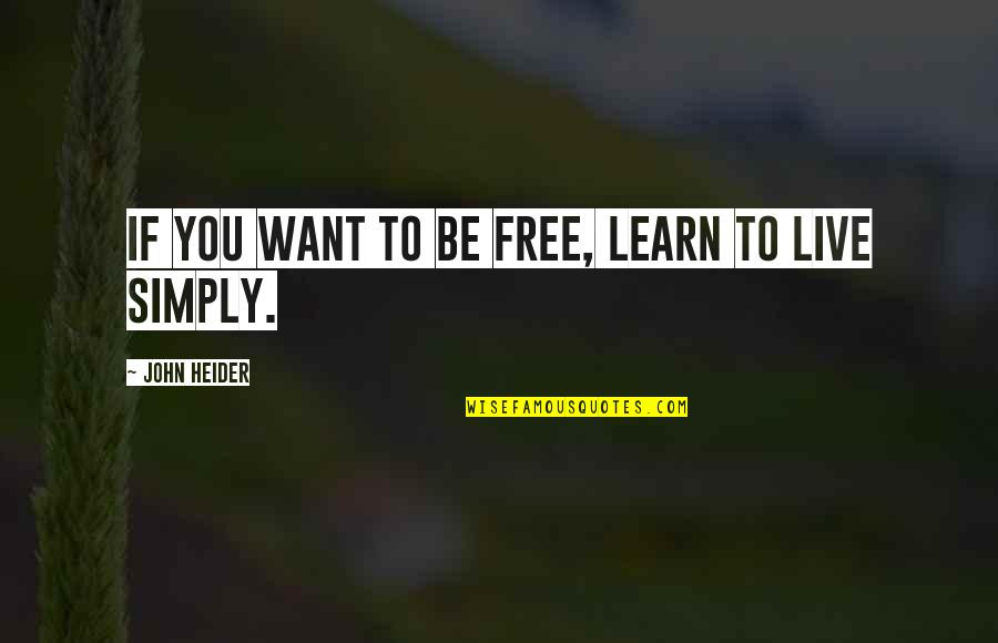 If You Want To Learn Quotes By John Heider: If you want to be free, learn to