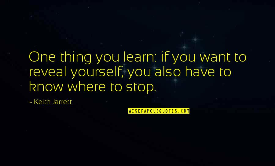 If You Want To Learn Quotes By Keith Jarrett: One thing you learn: if you want to
