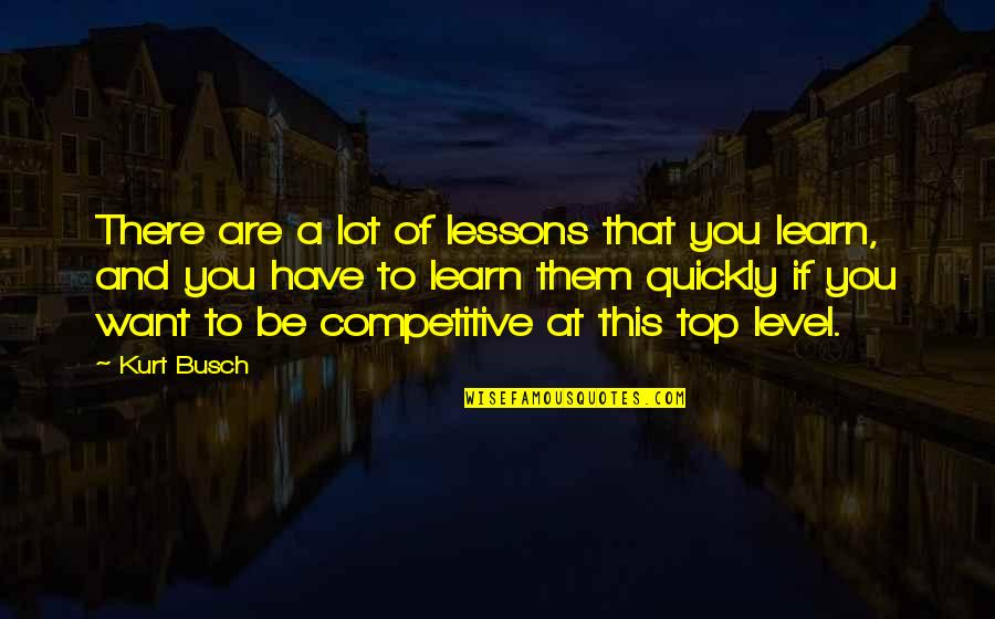 If You Want To Learn Quotes By Kurt Busch: There are a lot of lessons that you