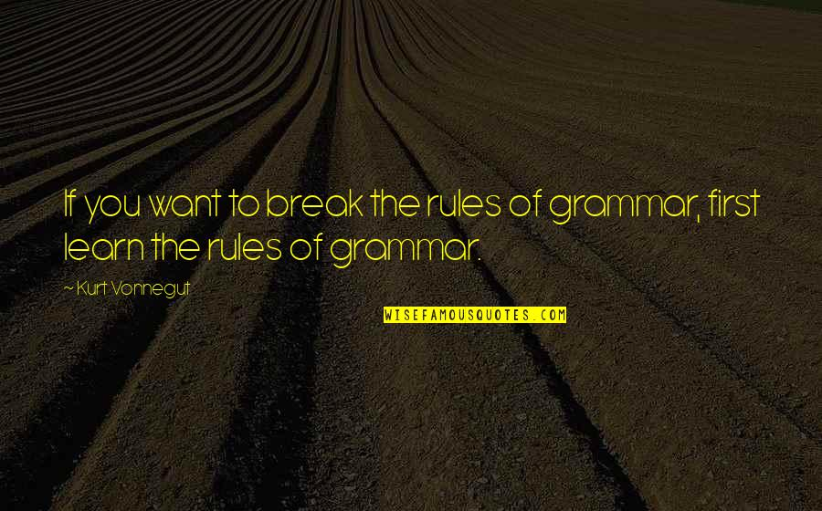 If You Want To Learn Quotes By Kurt Vonnegut: If you want to break the rules of