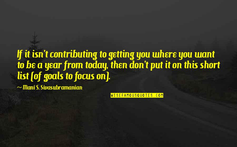 If You Want To Learn Quotes By Mani S. Sivasubramanian: If it isn't contributing to getting you where