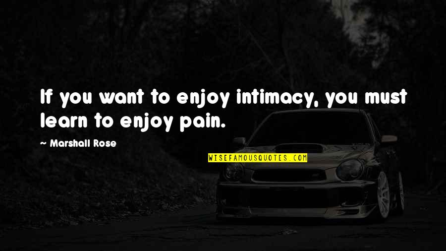 If You Want To Learn Quotes By Marshall Rose: If you want to enjoy intimacy, you must