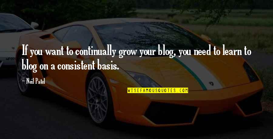 If You Want To Learn Quotes By Neil Patel: If you want to continually grow your blog,