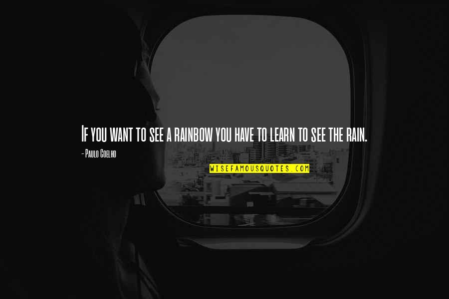 If You Want To Learn Quotes By Paulo Coelho: If you want to see a rainbow you