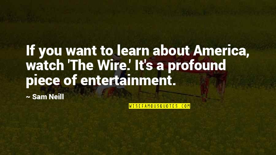If You Want To Learn Quotes By Sam Neill: If you want to learn about America, watch