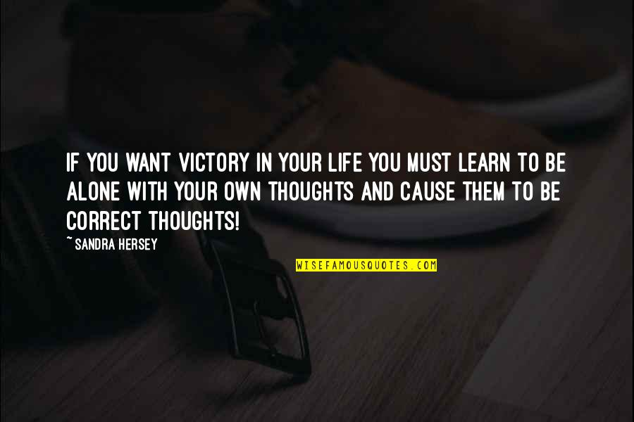 If You Want To Learn Quotes By Sandra Hersey: If you want victory in your life you