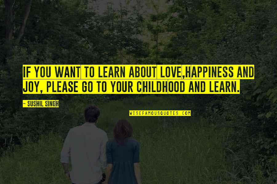 If You Want To Learn Quotes By Sushil Singh: If You Want To Learn About LOVE,Happiness And