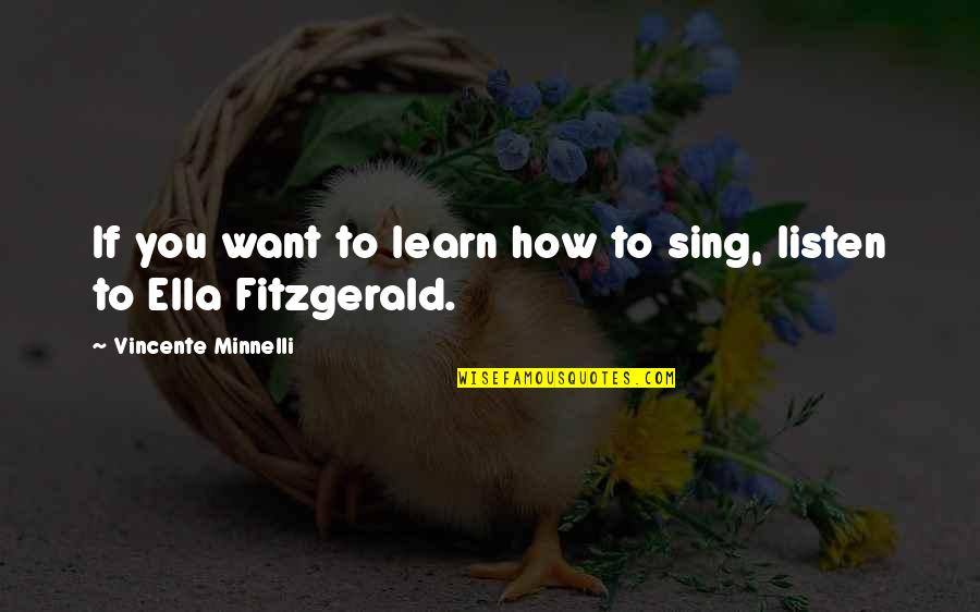 If You Want To Learn Quotes By Vincente Minnelli: If you want to learn how to sing,
