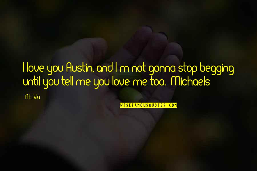 If You're Gonna Love Me Quotes By A.E. Via: I love you Austin, and I'm not gonna