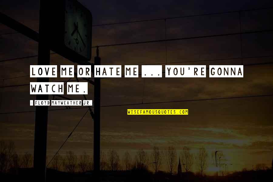 If You're Gonna Love Me Quotes By Floyd Mayweather Jr.: Love me or hate me ... you're gonna