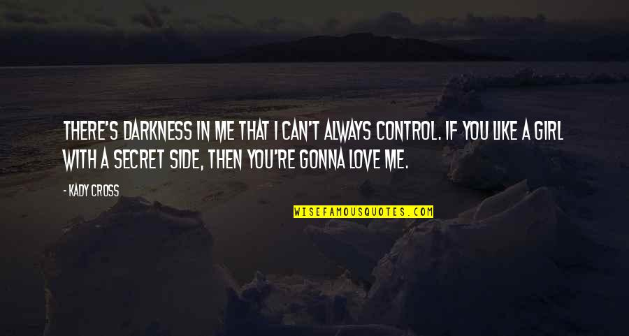 If You're Gonna Love Me Quotes By Kady Cross: There's darkness in me that I can't always