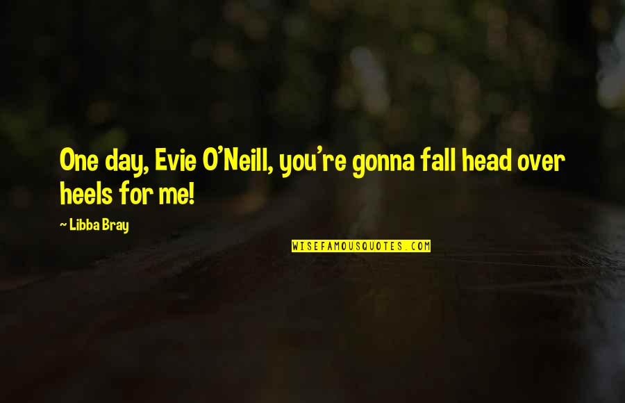 If You're Gonna Love Me Quotes By Libba Bray: One day, Evie O'Neill, you're gonna fall head