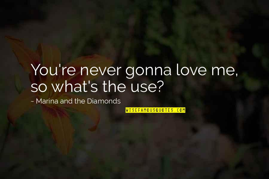 If You're Gonna Love Me Quotes By Marina And The Diamonds: You're never gonna love me, so what's the