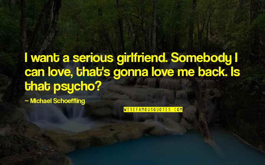 If You're Gonna Love Me Quotes By Michael Schoeffling: I want a serious girlfriend. Somebody I can