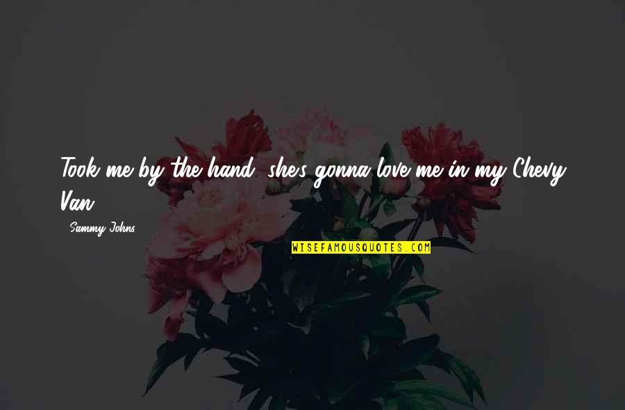 If You're Gonna Love Me Quotes By Sammy Johns: Took me by the hand, she's gonna love