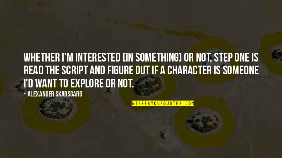 If You're Interested In Someone Quotes By Alexander Skarsgard: Whether I'm interested [in something] or not, step