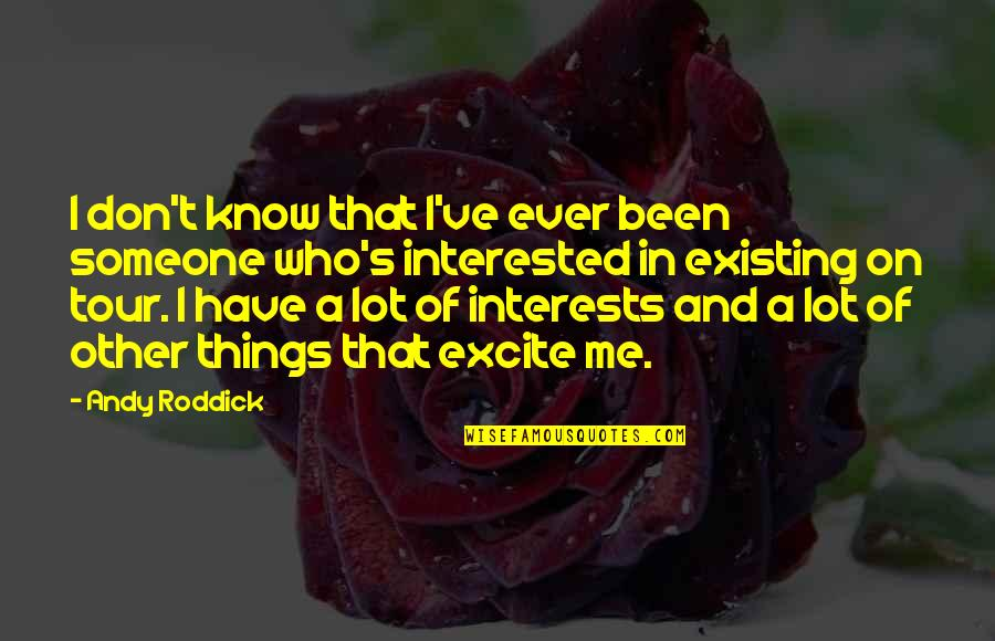 If You're Interested In Someone Quotes By Andy Roddick: I don't know that I've ever been someone