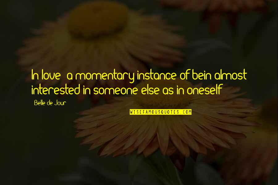 If You're Interested In Someone Quotes By Belle De Jour: In love: a momentary instance of bein almost