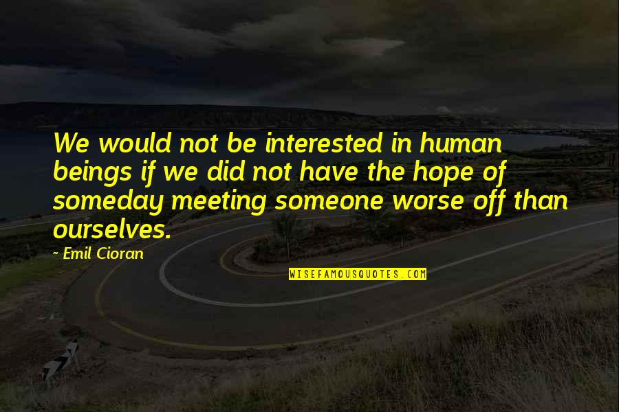 If You're Interested In Someone Quotes By Emil Cioran: We would not be interested in human beings