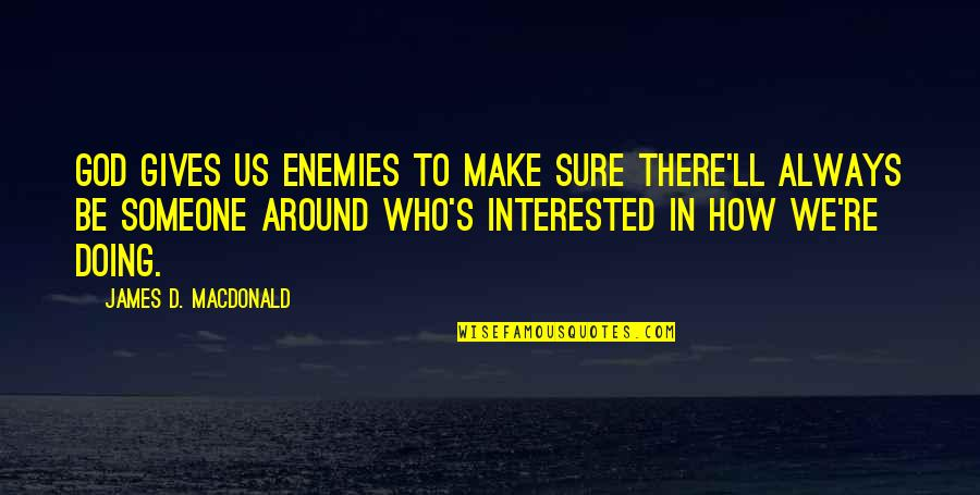 If You're Interested In Someone Quotes By James D. Macdonald: God gives us enemies to make sure there'll