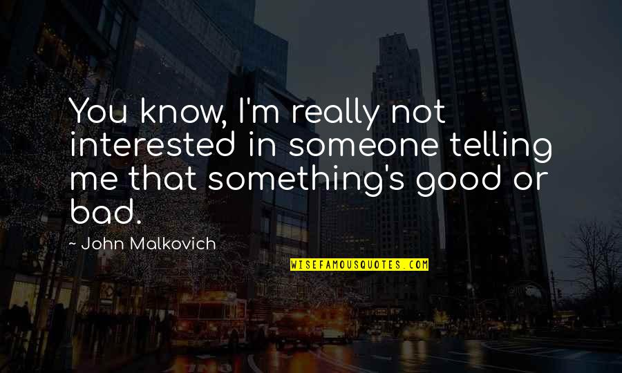 If You're Interested In Someone Quotes By John Malkovich: You know, I'm really not interested in someone