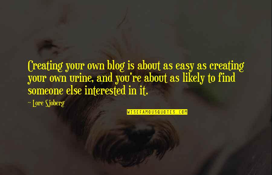 If You're Interested In Someone Quotes By Lore Sjoberg: Creating your own blog is about as easy