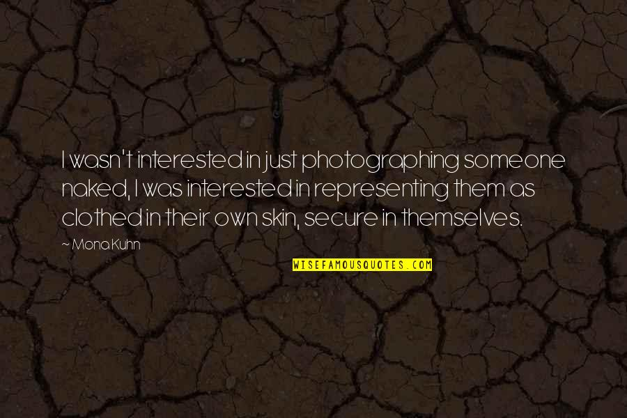 If You're Interested In Someone Quotes By Mona Kuhn: I wasn't interested in just photographing someone naked,