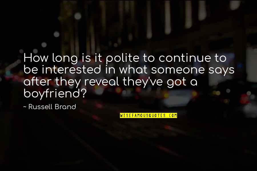 If You're Interested In Someone Quotes By Russell Brand: How long is it polite to continue to