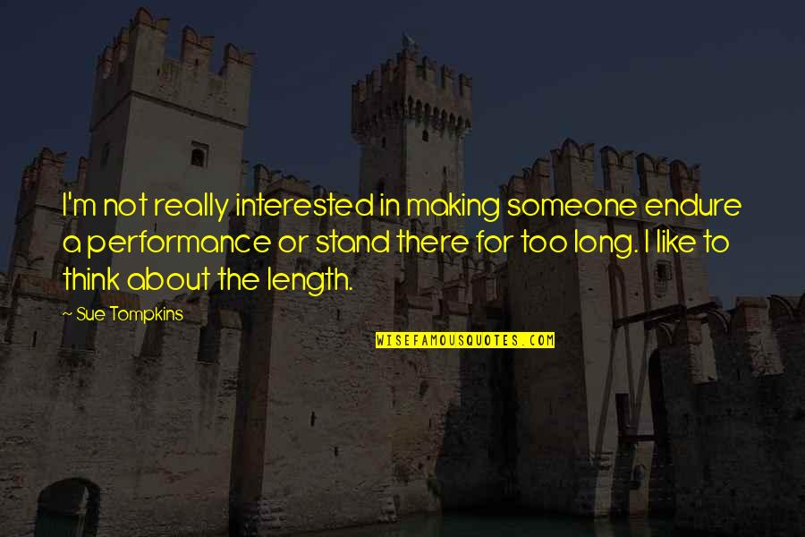 If You're Interested In Someone Quotes By Sue Tompkins: I'm not really interested in making someone endure