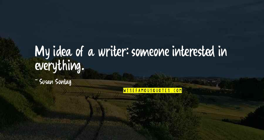 If You're Interested In Someone Quotes By Susan Sontag: My idea of a writer: someone interested in