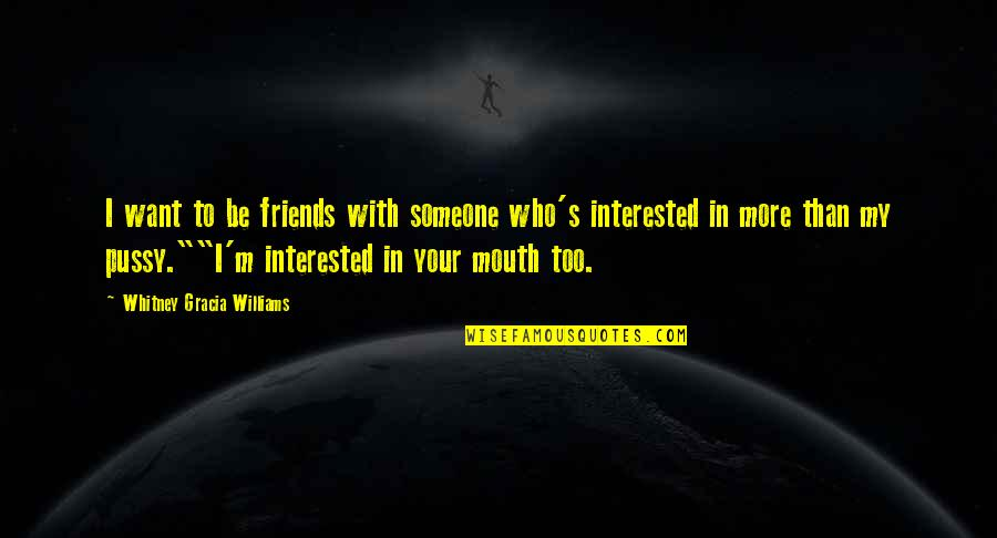 If You're Interested In Someone Quotes By Whitney Gracia Williams: I want to be friends with someone who's
