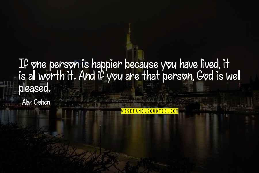 If You're Worth It Quotes By Alan Cohen: If one person is happier because you have