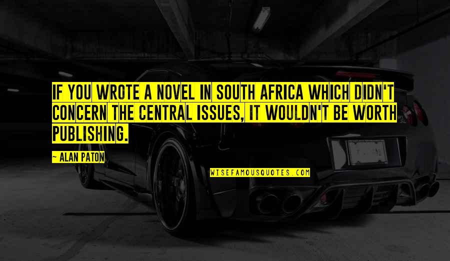 If You're Worth It Quotes By Alan Paton: If you wrote a novel in South Africa