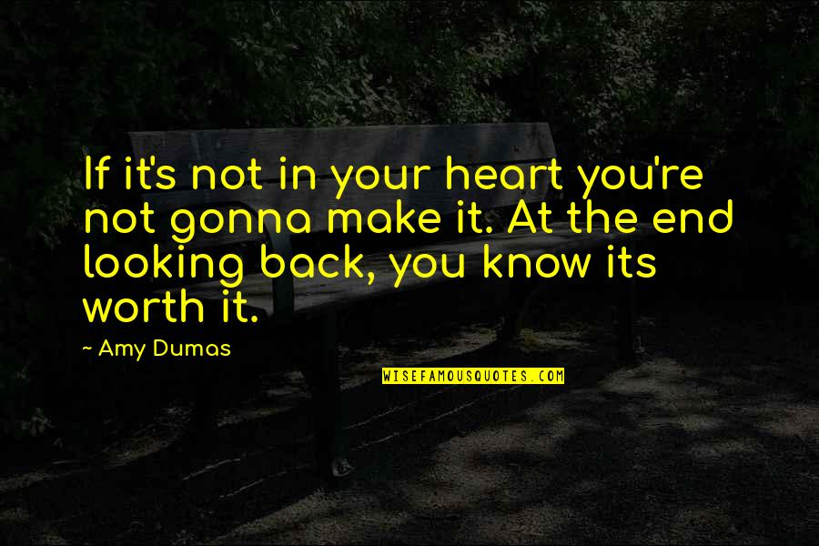 If You're Worth It Quotes By Amy Dumas: If it's not in your heart you're not