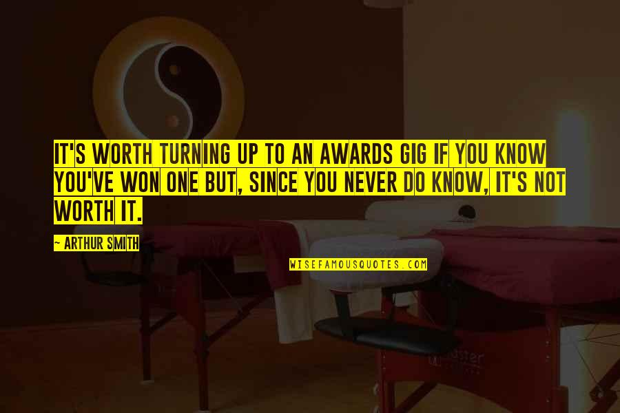 If You're Worth It Quotes By Arthur Smith: It's worth turning up to an awards gig