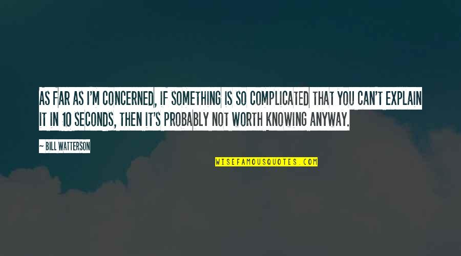 If You're Worth It Quotes By Bill Watterson: As far as I'm concerned, if something is