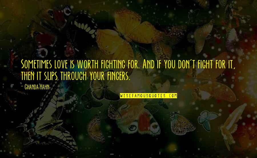 If You're Worth It Quotes By Chanda Hahn: Sometimes love is worth fighting for. And if