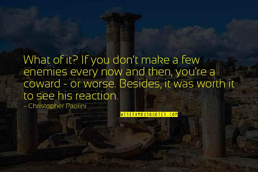 If You're Worth It Quotes By Christopher Paolini: What of it? If you don't make a