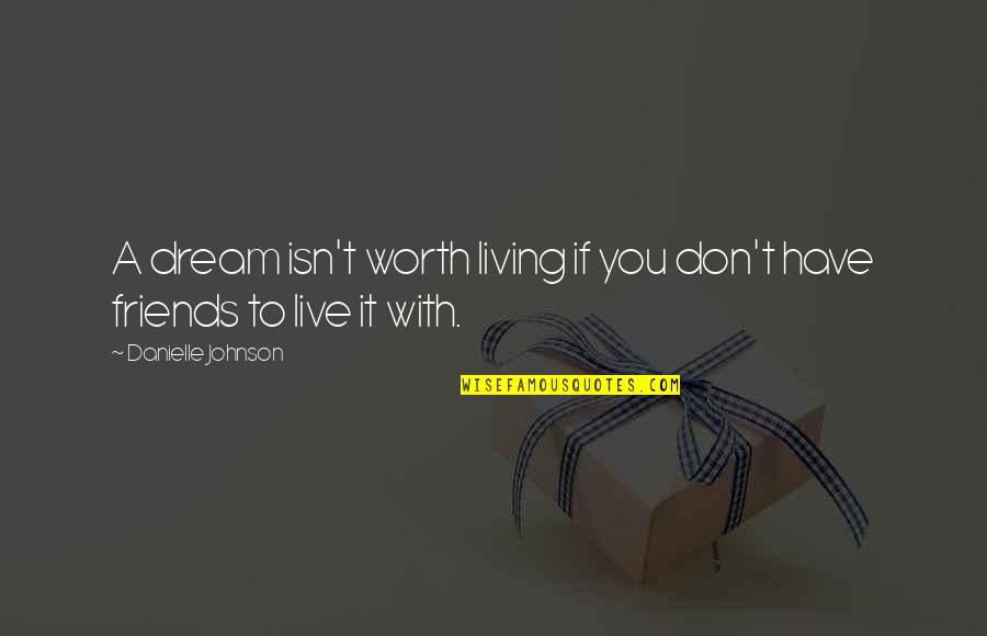 If You're Worth It Quotes By Danielle Johnson: A dream isn't worth living if you don't