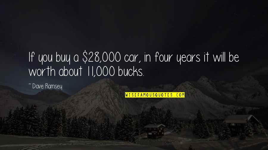 If You're Worth It Quotes By Dave Ramsey: If you buy a $28,000 car, in four