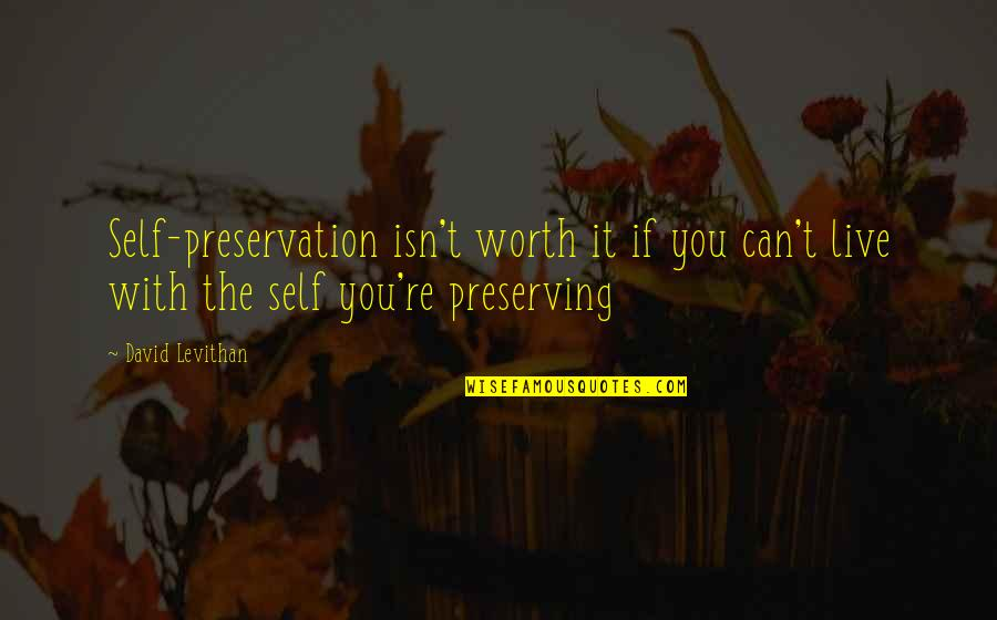 If You're Worth It Quotes By David Levithan: Self-preservation isn't worth it if you can't live