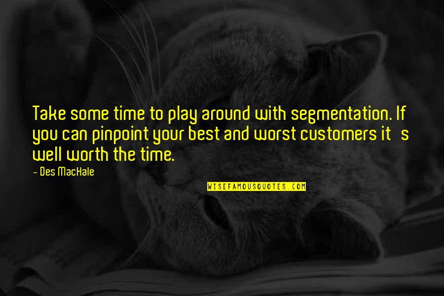 If You're Worth It Quotes By Des MacHale: Take some time to play around with segmentation.
