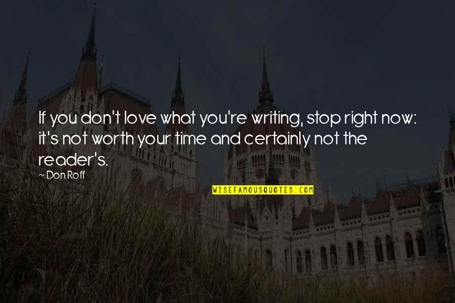 If You're Worth It Quotes By Don Roff: If you don't love what you're writing, stop