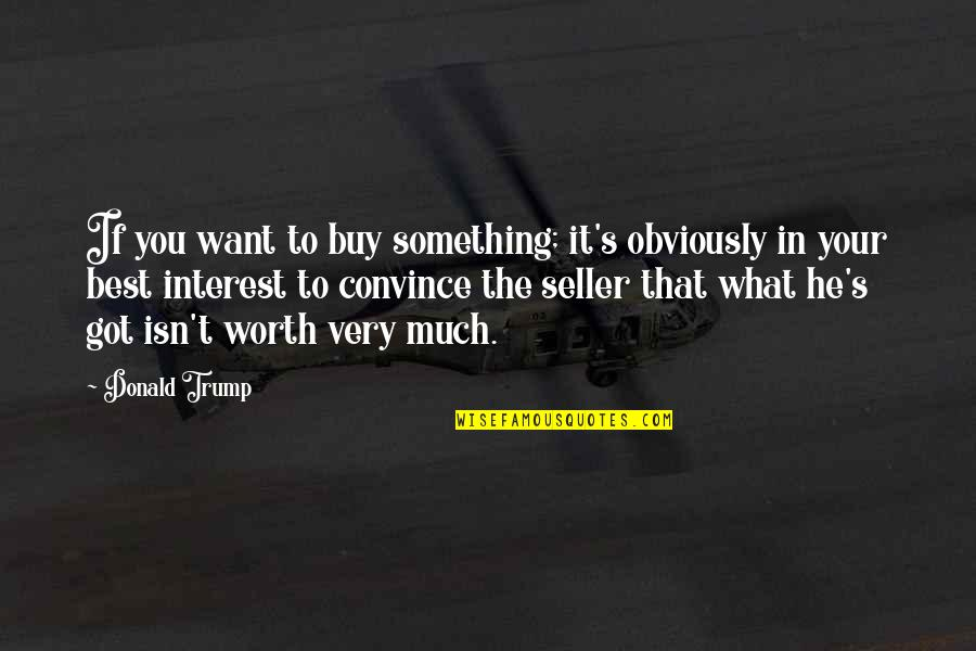 If You're Worth It Quotes By Donald Trump: If you want to buy something; it's obviously