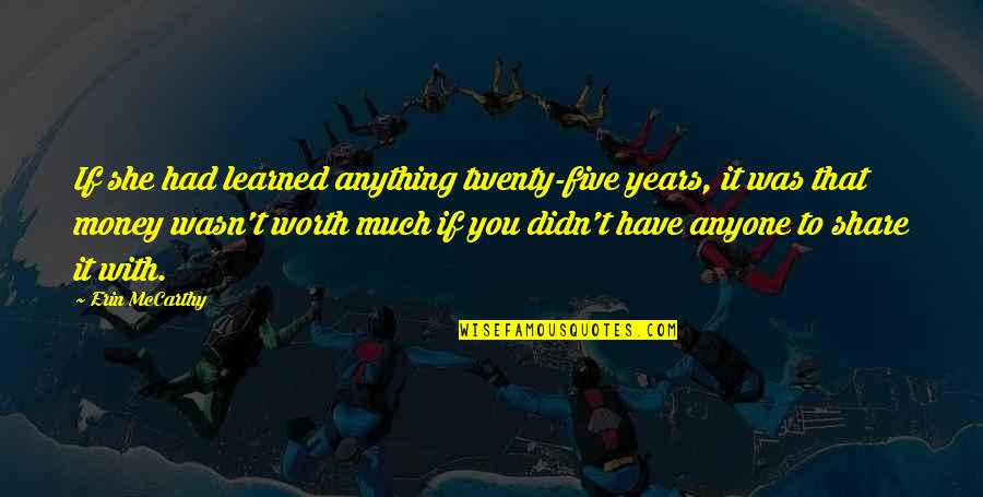If You're Worth It Quotes By Erin McCarthy: If she had learned anything twenty-five years, it