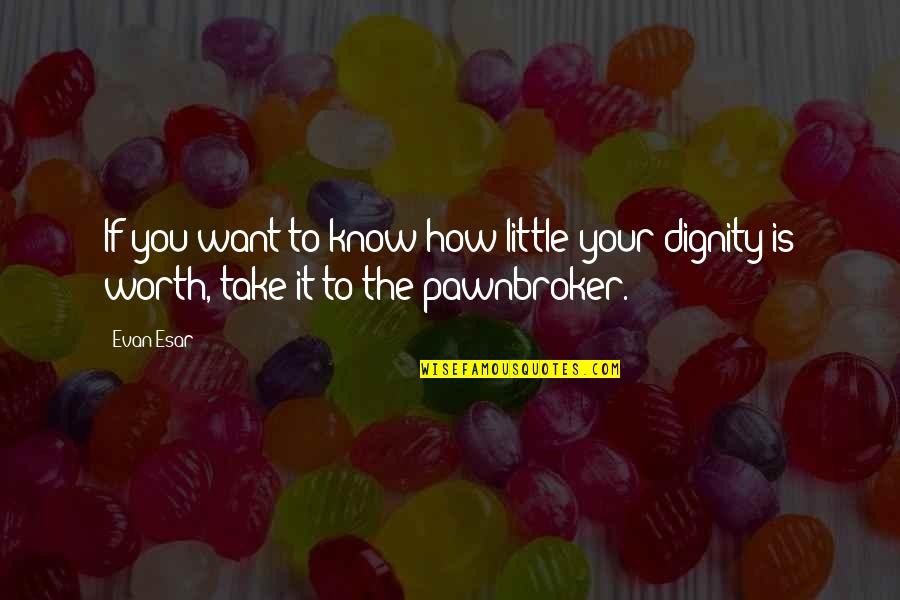 If You're Worth It Quotes By Evan Esar: If you want to know how little your