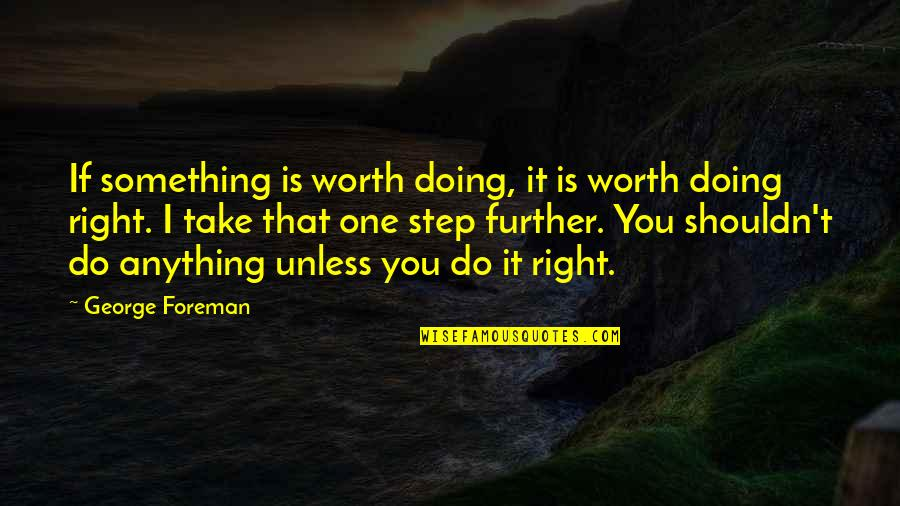If You're Worth It Quotes By George Foreman: If something is worth doing, it is worth