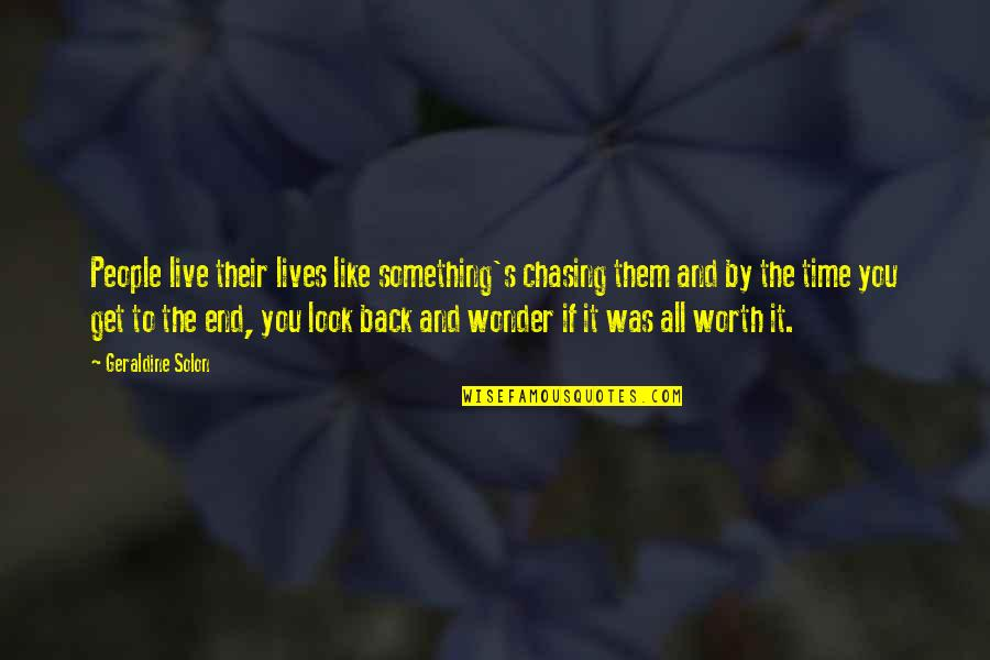 If You're Worth It Quotes By Geraldine Solon: People live their lives like something's chasing them