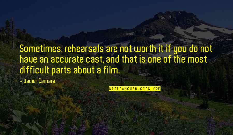 If You're Worth It Quotes By Javier Camara: Sometimes, rehearsals are not worth it if you